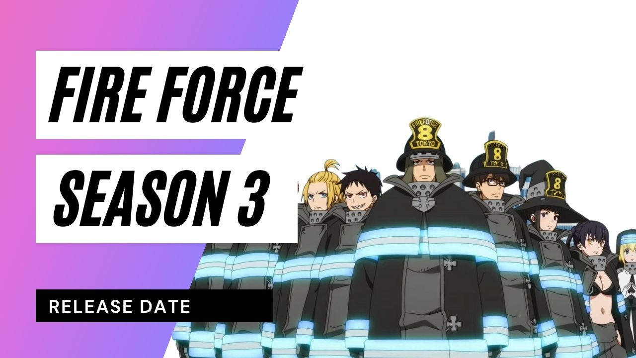 Fire Force Season 3: Release Date, Trailer and Latest Spoilers