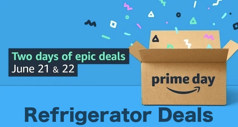 Prime Day Refrigerator Deals  2021 Are Live Now - Save Up to 45% Now