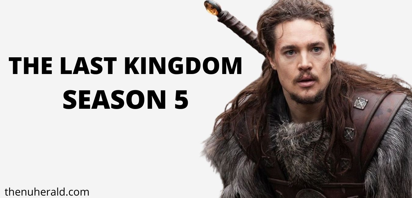 The Last Kingdom Season 5: Will it Release in July? – Possible Release Date and Details