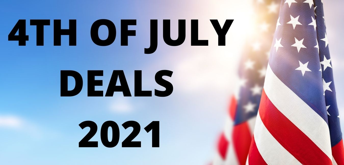 4TH OF JULY DEALS 2021
