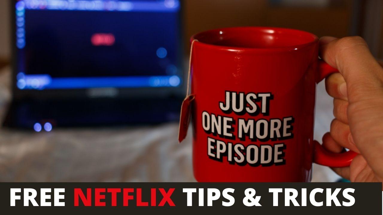 Free Netflix: Netflix Tips & Tricks For Every Binge Watcher 2021
