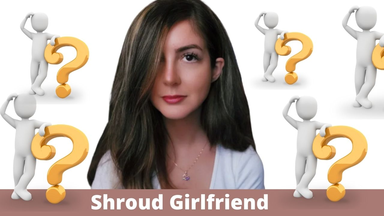 Who Is Shroud Girlfriend? All You need to know about her